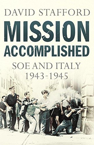 Mission Accomplished: SOE and Italy 1943-1945 (0099531836) by David Stafford