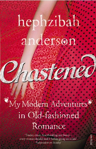 9780099532156: Chastened: My Modern Adventure in Old-Fashioned Romance
