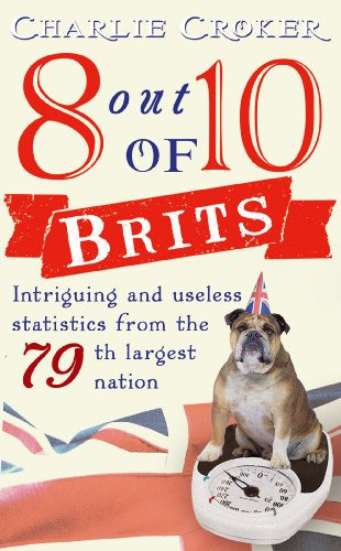 9780099532866: 8 out of 10 Brits: Intriguing statistics about the world's 79th largest nation