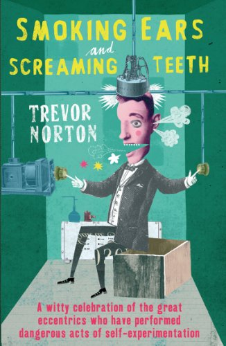 9780099533597: Smoking Ears and Screaming Teeth: A Witty Celebration of the Great Eccentrics Who have Performed Dangerous Acts of Self-Experimentation