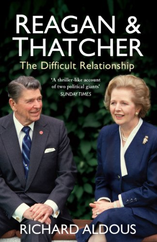 Reagan and Thatcher: The Difficult Relationship: Aldous, Richard