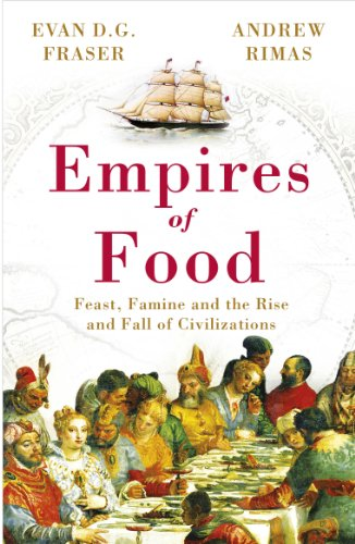 9780099534723: Empires of Food: Feast, Famine and the Rise and Fall of Civilizations