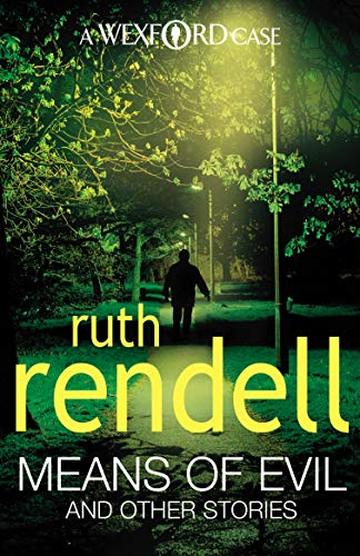 Means of Evil and Other Stories (Wexford): Rendell, Ruth
