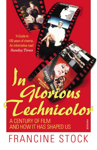 9780099535645: In Glorious Technicolor: A Century of Film and How it has Shaped Us