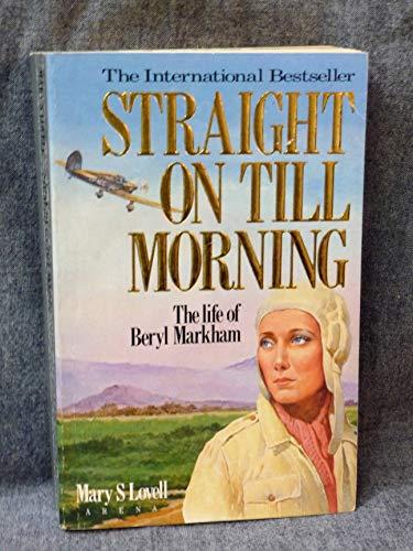 9780099536000: Straight on Till Morning: Biography of Beryl Markham (Arena Books)