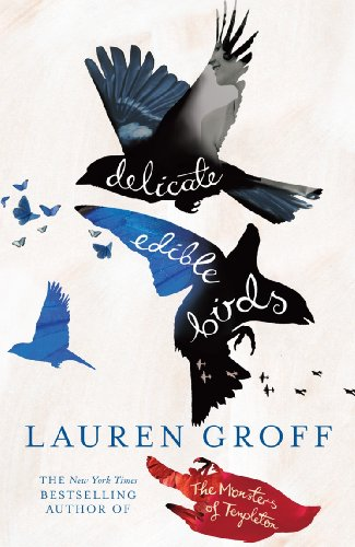 Delicate Edible Birds: And Other Stories: Groff, Lauren