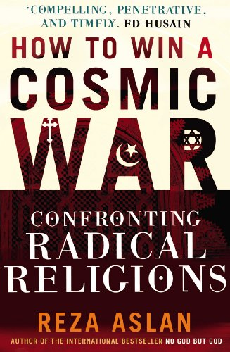 9780099538899: How to Win a Cosmic War: Confronting Radical Religions