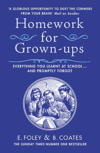 9780099540021: Homework for Grown-Ups: Everything You Learned at School and Promptly Forgot. Elizabeth Foley, Beth Coates