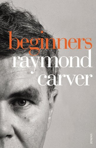Beginners: The Original Version of What We: Carver, Raymond Carver