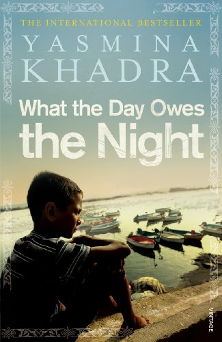9780099540458: What the Day Owes the Night