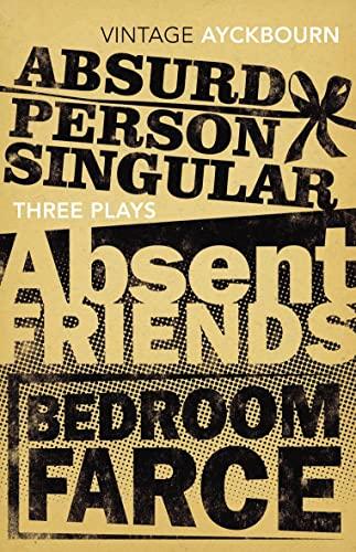 9780099541639: Three Plays - Absurd Person Singular, Absent Friends, Bedroom Farce (Vintage Classics)
