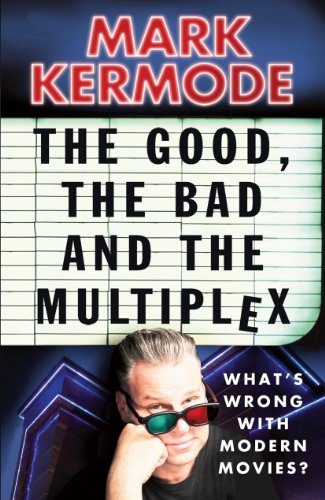 9780099543497: The Good, the Bad and the Multiplex: What's Wrong with Modern Movies?