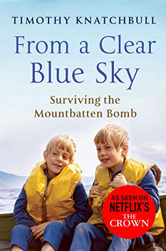 9780099543589: From a Clear Blue Sky: Surviving the Mountbatten Bomb