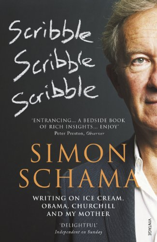 Scribble, Scribble, Scribble: Writings on Ice Cream, Obama, Churchill and My Mother: Schama, Simon