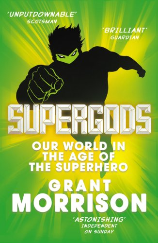 9780099546672: Supergods: Our World in the Age of the Superhero