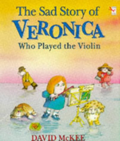 9780099548102: The Sad Story of Veronica Who Played the Violin: Being an Explanation of Why the Streets are Not Full of Happy Dancing People (A Red Fox picture book)