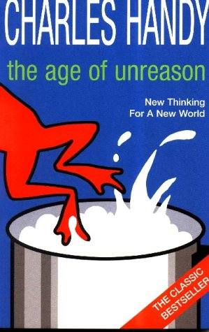 9780099548317: The Age of Unreason: New Thinking For A New World