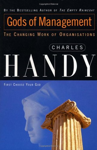 9780099548416: Gods of Management: The Changing Work of Organizations