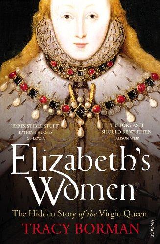 9780099548621: Elizabeth's Women: The Hidden Story of the Virgin Queen