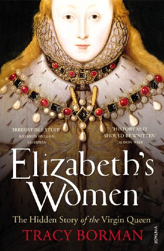 9780099548621: Elizabeth's Women: The Hidden Story of the Virgin Queen