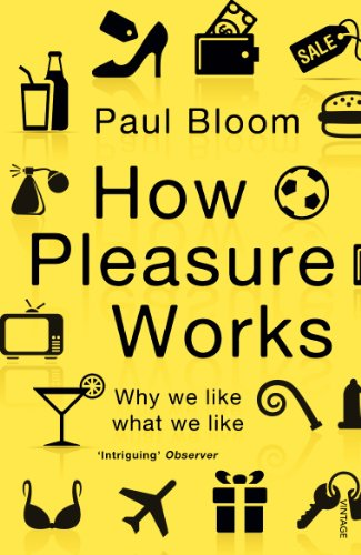 9780099548768: How Pleasure Works: Why we like what we like