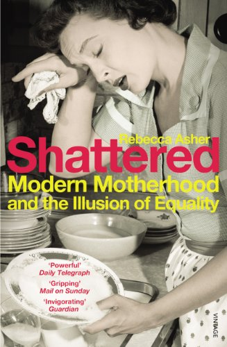 9780099548843: Shattered: Modern Motherhood and the Illusion of Equality