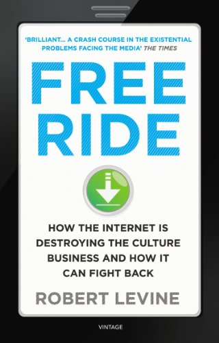 9780099549284: Free Ride: How the Internet is Destroying the Culture Business and How it Can Fight Back