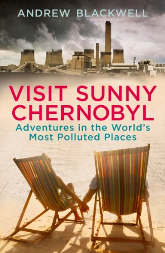 9780099549642: Visit Sunny Chernobyl: Adventures in the World's Most Polluted Places