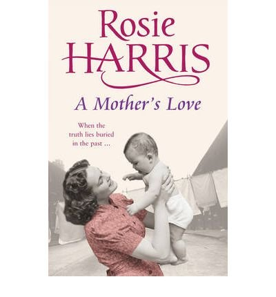 9780099549758: [(A Mother's Love)] [ By (author) Rosie Harris ] [February, 2007]