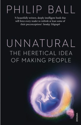 Unnatural: The Heretical Idea of Making People (0099551837) by Philip Ball