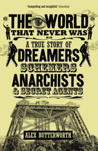 9780099551928: The World That Never Was: A True Story of Dreamers, Schemers, Anarchists and Secret Agents