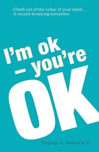 I'm Ok - You're Ok Previously Published As the Book of Choice
