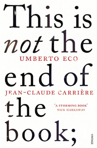 9780099552451: This is Not the End of the Book: A Conversation Curated by Jean-Philippe de Tonnac