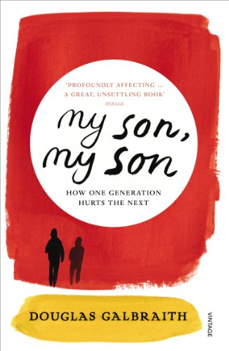 9780099552680: My Son, My Son: How One Generation Hurts the Next