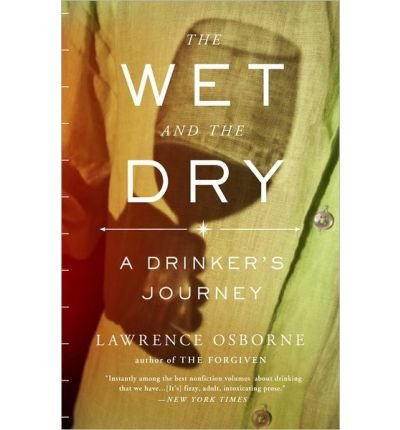 9780099552789: The Wet and the Dry: A Drinker's Journey