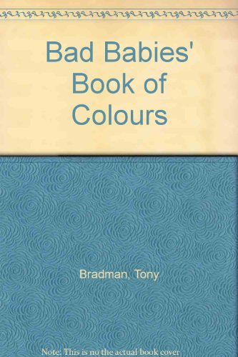 9780099553700: Bad Babies' Book of Colours