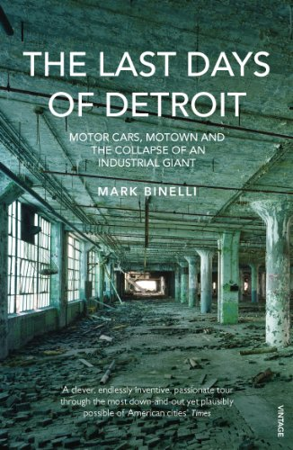 9780099553885: The Last Days of Detroit: Motor Cars, Motown and the Collapse of an Industrial Giant