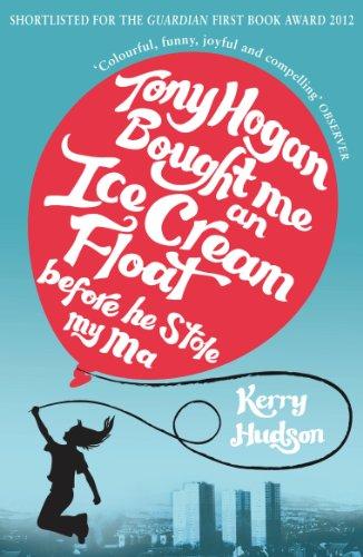 9780099554622: Tony Hogan Bought Me an Ice-cream Float Before He Stole My Ma