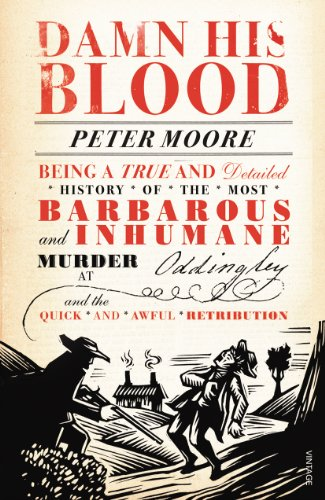 9780099554677: Damn His Blood: Being a True and Detailed History of the Most Barbarous and Inhumane Murder at Oddingley and the Quick and Awful Retribution