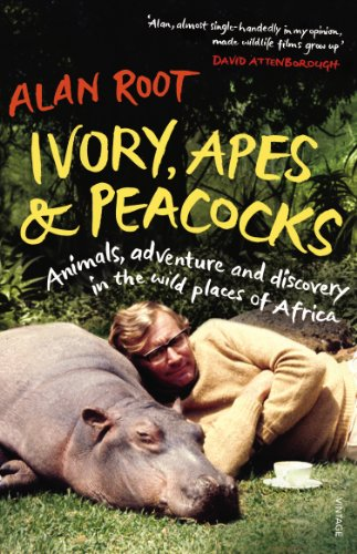 9780099555889: Ivory, Apes & Peacocks: Animals, adventure and discovery in the wild places of Africa