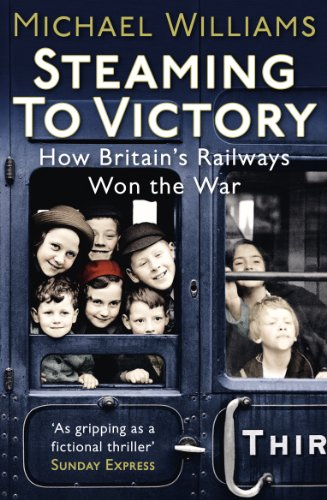 9780099557678: Steaming to Victory: How Britain's Railways Won the War