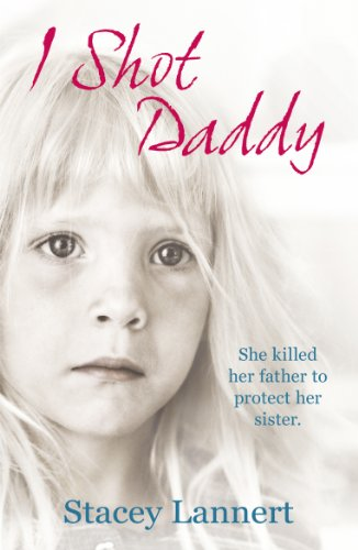 9780099558170: I Shot Daddy: She Killed Her Father to Protect Her Sister