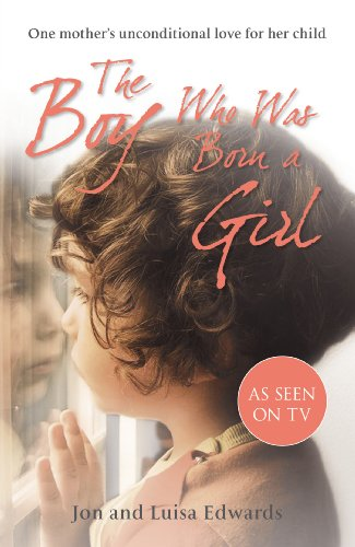9780099558248: The Boy Who Was Born a Girl: One Mother's Unconditional Love for Her Child