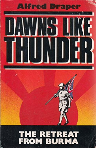 DAWNS LIKE THUNDER: THE RETREAT FROM BURMA: Alfred Draper