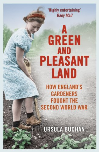 9780099558668: A Green and Pleasant Land: How England�s Gardeners Fought the Second World War