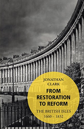 From Restoration to Reform: Book 4: The British Isles 1660-1832: Clark, Jonathan