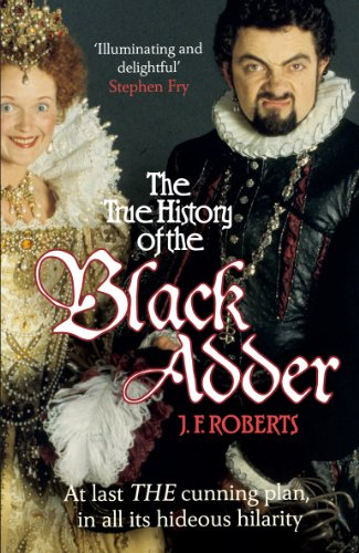 9780099564164: The True History of the Blackadder: The Unadulterated Tale of the Creation of a Comedy Legend