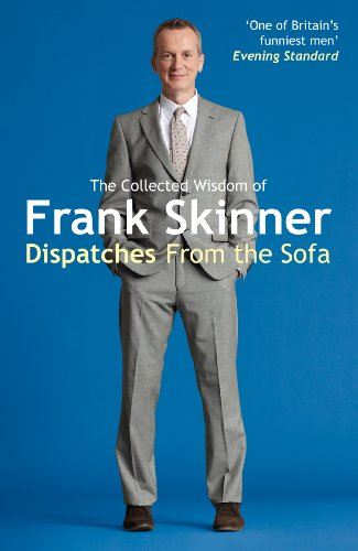 9780099564928: Dispatches From the Sofa: The Collected Wisdom of Frank Skinner