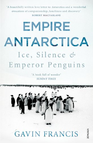 9780099565963: Empire Antarctica: Ice, Silence & Emperor Penguins