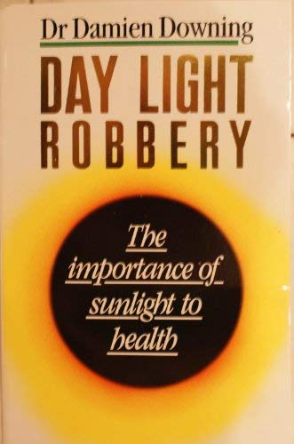 9780099567400: Day Light Robbery - The Importance of Sunlight To Health